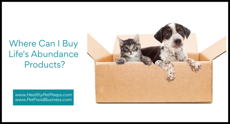 Where Can I Buy Life's Abundance Products www.HealthyPetPeeps.com