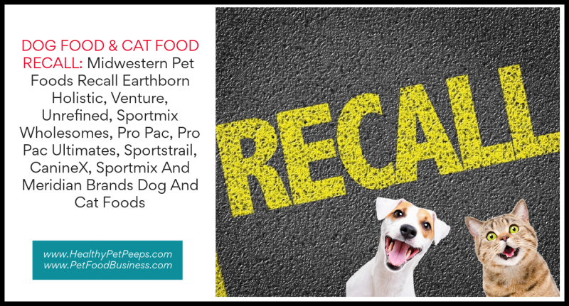 Midwestern Pet Foods Recall Earthborn Holistic  Venture  Unrefined  Sportmix Wholesomes  Pro Pac  Pro Pac Ultimates  Sportstrail  CanineX  Sportmix And Meridian Brands Dog And Cat Foods www.HealthyPetPeeps.com