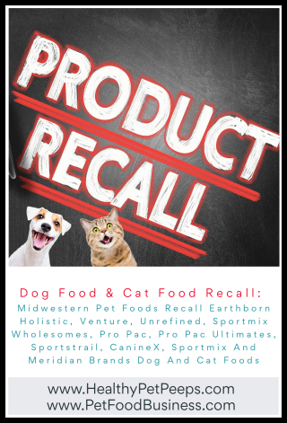 Midwestern Pet Foods Recall Earthborn Holistic  Venture  Unrefined  Sportmix Wholesomes  Pro Pac  Pro Pac Ultimates  Sportstrail  CanineX  Sportmix And Meridian Brands Dog And Cat Foods - www.HealthyPetPeeps.com