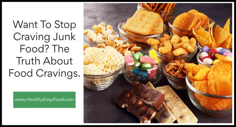 Want to stop craving junk food - The truth about food cravings www.HealthyEasyFood.com