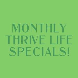 Monthly Thrive Life Specials