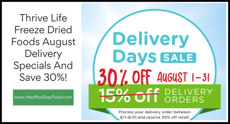 Thrive Life Freeze Dried Foods August Delivery Specials And Save 30 Percent www.HealthyEasyFood.com