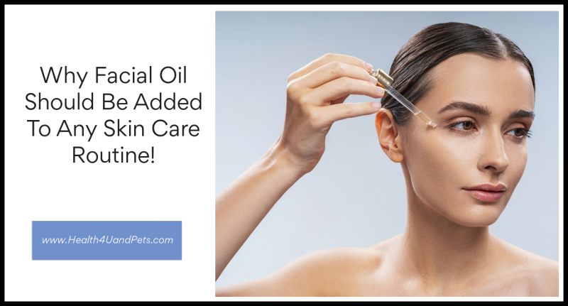 Why Facial Oil Should Be Added To Any Skin Care Routine www.Health4UandPets.com