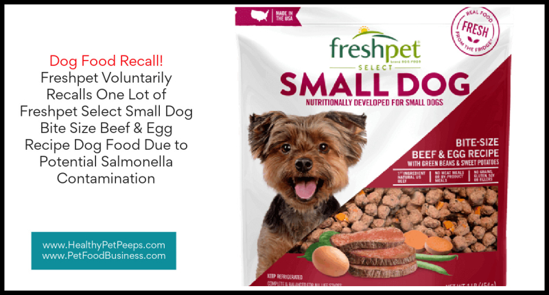 Freshpet Voluntarily Recalls One Lot of Freshpet Select Small Dog Bite Size Beef & Egg Recipe Dog Food Due to Potential Salmonella Contamination www.HealthyPetPeeps.com