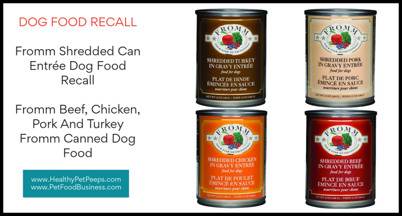 Fromm Shredded Can Entrée Dog Food Recall (Beef  Chicken  Pork And Turkey Fromm Canned Dog Food) - www.HealthyPetPeeps.com